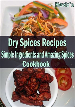 Dry Spices Recipes: 101 Delicious, Nutritious, Low Budget, Mouth watering Dry Spices Recipes Cookbook