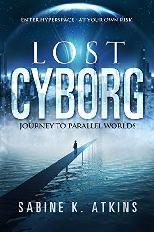 lost-cyborg-journey-to-parallel-worlds-the-lost-cyborg-adventures-book-1