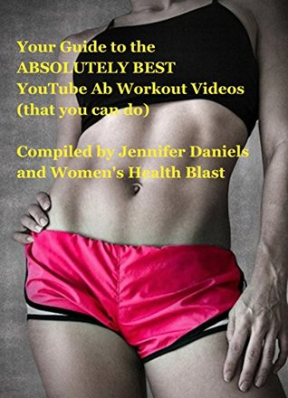 Your Guide to the Absolutely Best YouTube Ab Workout Videos (Guide to YouTube Videos Book 1)