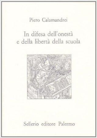 In difesa dell'onestà e della libertà della scuola by Piero Calamandrei