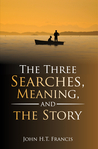 The Three Searches, Meaning, and the Story