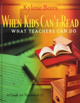 When Kids Can't Read, What Teachers Can Do: A Guide for Teachers, 6-12