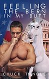 Feeling The Bern In My Butt by Chuck Tingle