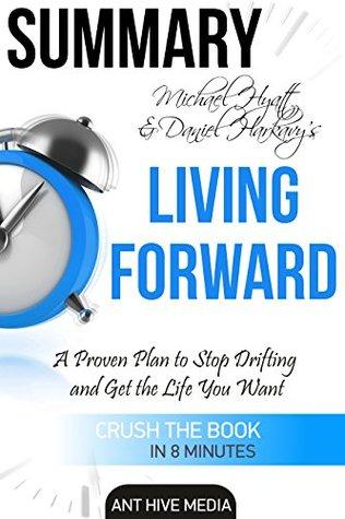 Summary Michael Hyatt & Daniel Harkavy's Living Forward