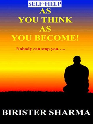 SELF-HELP: AS YOU THINK AS YOU BECOME! (Nobody can stop you.....): Makes you realize your inner potentials,energy,strength,power,self-esteem,self-confidence,self-control & secrets of success.