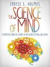 The Science of Mind - A Complete Course of Lessons in the Science of Mind and Spirit