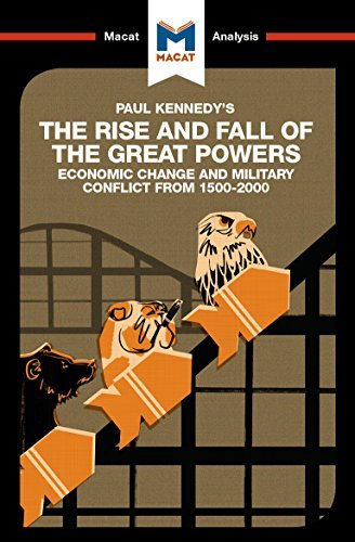 A Macat analysis of Paul Kennedy's The Rise and Fall of the Great Powers