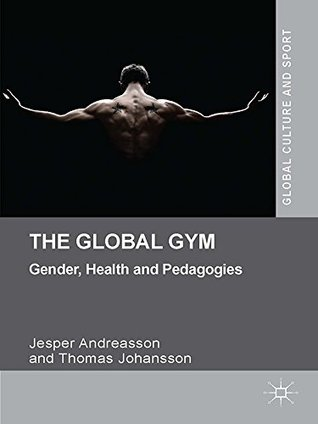 The Global Gym: Gender, Health and Pedagogies (Global Culture and Sport Series)