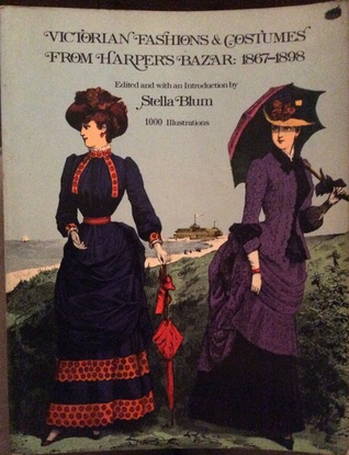 Victorian Fashions and Costumes from Harper's Bazar, 1867-1898 by Stella Blum