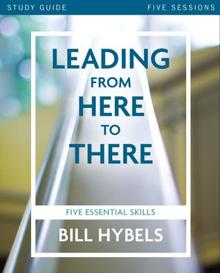 Leading from Here to There Study Guide by Bill Hybels