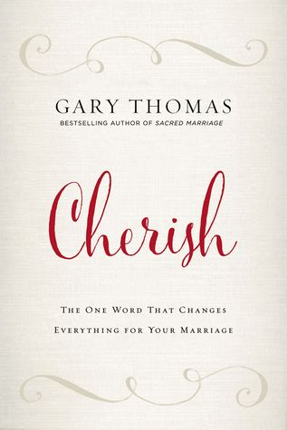 Cherish: The One Word That Changes Everything for Your Marriage