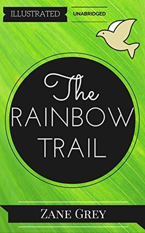 The Rainbow Trail: By Zane Grey : Illustrated & Unabridged (Free Bonus Audiobook)