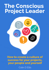 The Conscious Project Leader by Colin D. Ellis