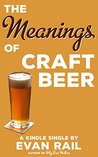 The Meanings of Craft Beer by Evan Rail