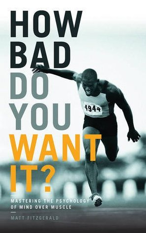 How Bad Do You Want It Mastering The Psychology Of Mind Over