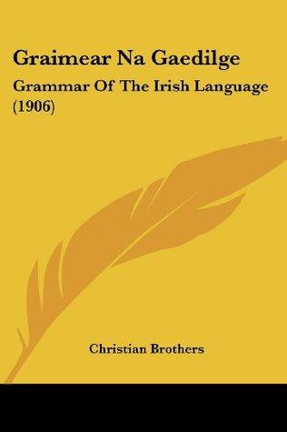 Graimear Na Gaedilge: Grammar of the Irish Language (1906)