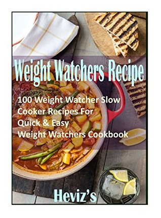 Weight Watchers Recipe: 100 Weight Watcher Slow Cooker Recipes For Quick & Easy, Weight Watchers Cookbook Over 100 Recipes: Weight Watchers Recipes For Rapid Weight Loss Weight Watchers Family Meals