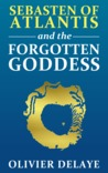 The Forgotten Goddess (Sebasten of Atlantis, #1)