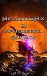 Ephemeral Solace (Mission: SRX, #2)