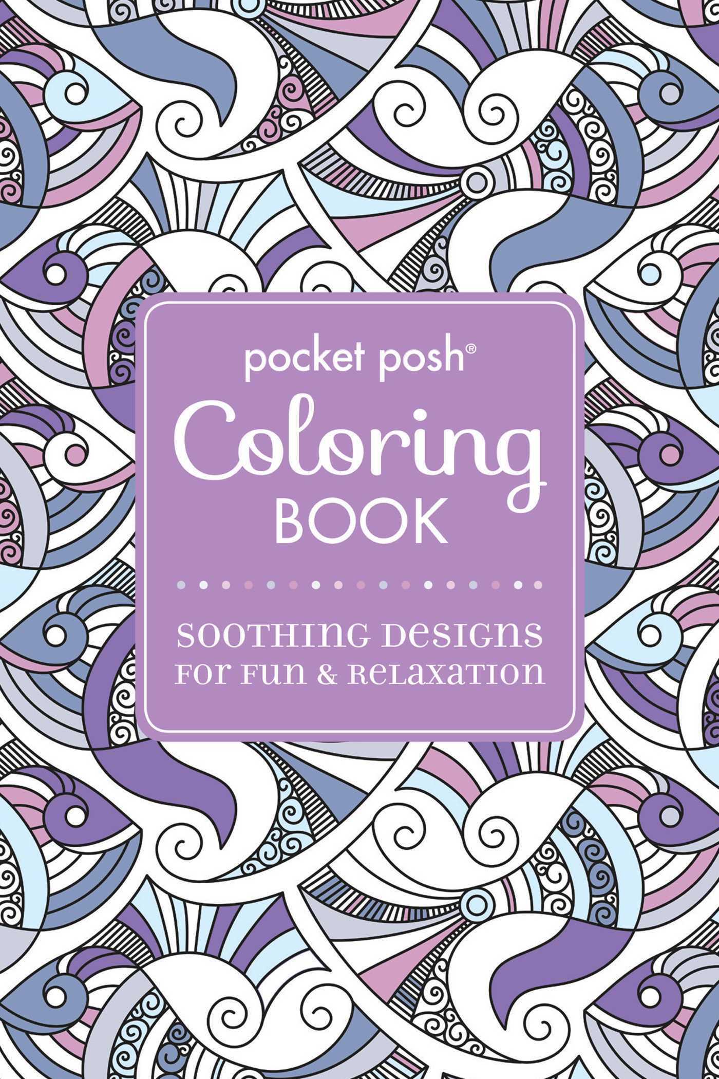 Pocket Posh Adult Coloring Book: Soothing Designs for Fun  Relaxation