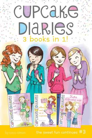 Cupcake Diaries 3 Books in 1! #3: Emma All Stirred Up!; Alexis Cool as a Cupcake; Katie and the Cupcake War (Cupcake Diaries #7-9)