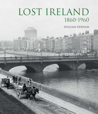 Lost Ireland: 1860-1960