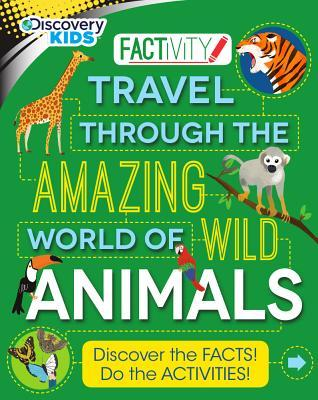 Discovery Kids Travel Through the Amazing World of Wild Animals: Discover the Facts! Do the Activities!
