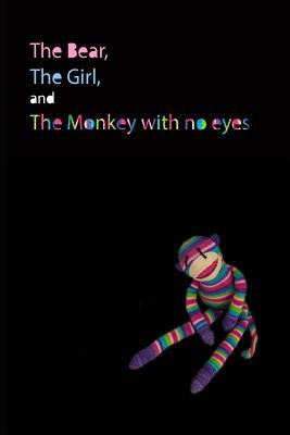 The Bear, the Girl, and the Monkey with No Eyes