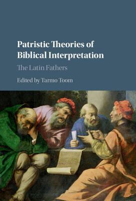 Patristic Theories of Biblical Interpretation: The Latin Fathers