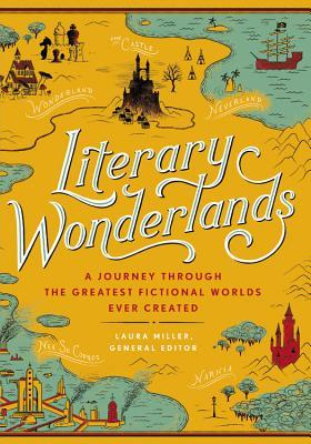 Image result for Literary Wonderlands: A Journey through the Greatest Fictional Worlds Ever Created by Laura Miller