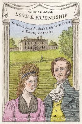 Love & Friendship: In Which Jane Austen's Lady Susan Vernon Is Entirely Vindicated