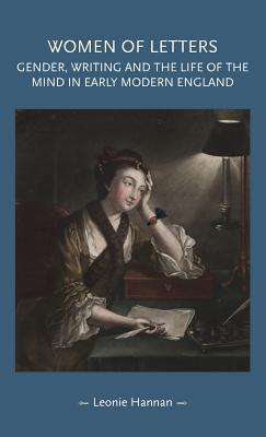 Women of Letters: Gender, Writing and the Life of the Mind in Early Modern England