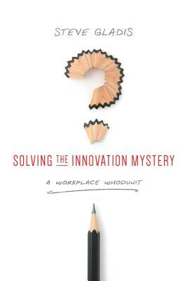 Solving the Innovation Mystery: A Workplace Whodunit