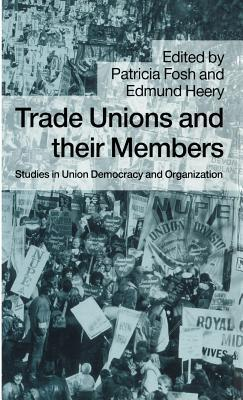 Trade Unions and Their Members: Studies in Union Democracy and Organization
