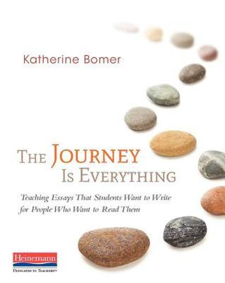 the journey is everything teaching essays that students want to  the journey is everything teaching essays that students want to write for people who want to them by katherine bomer