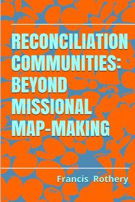 Reconciliation Communities: Beyond Missional Map-Making
