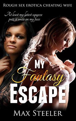 Hard Sex Erotica: My Fantasy Escape what does my cheating wife do when she finds out?: Hard Sex Erotica, Taboo MILF rough sex, (Hard sex erotica - cheating wife series Book 1)