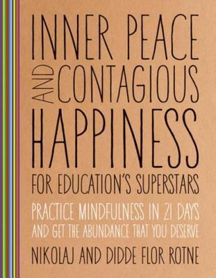 Inner Peace and Contagious Happiness for Education's Superstars: Practice Mindfulness for 21 Days and Get the Abundance That You Deserve