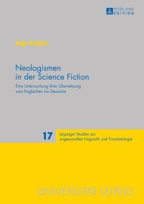 Neologismen in Der Science Fiction: Eine Untersuchung Ihrer Uebersetzung Vom Englischen Ins Deutsche