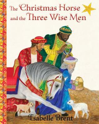 The Christmas Horse and the Three Wise Men by Isabelle Brent