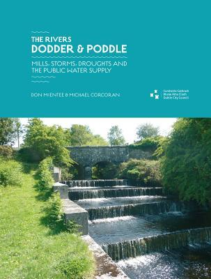 The Rivers Dodder & Poddle: Mills, Storms, Droughts and the Public Water Supply