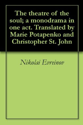The theatre of the soul; a monodrama in one act. Translated by Marie Potapenko and Christopher St. John