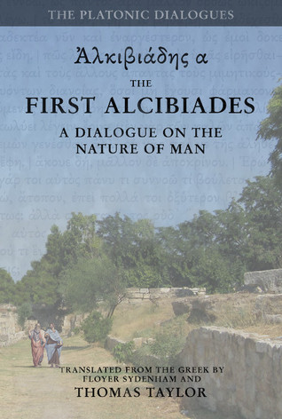 Plato: the first alcibiades: a dialogue concerning the nature of man; with additional notes drawn from the ms commentary of proclus by Thomas    Taylor