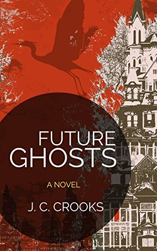 Future Ghosts: A Novel in 82 Cantos (The Great Salt Heron Book 1)