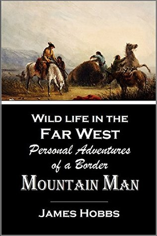 Wild life in the Far West; Personal Adventures of a Border Mountain Man (1872)