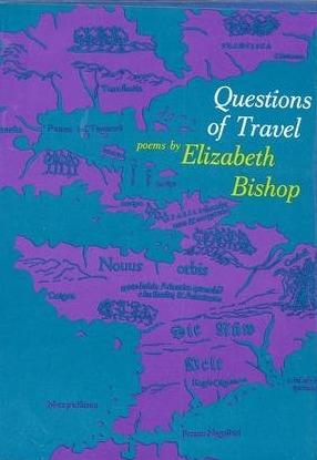 Questions of Travel by Elizabeth Bishop