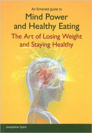 Mind Power and Healthy Eating  by Josephine Spire