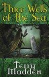 Three Wells of the Sea (Three Wells of the Sea #1)