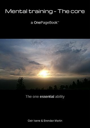 Mental training - The core: The one essential ability (OnePageBook Book 2)