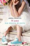 Ti amo ma niente di serio by Anna Chiatto